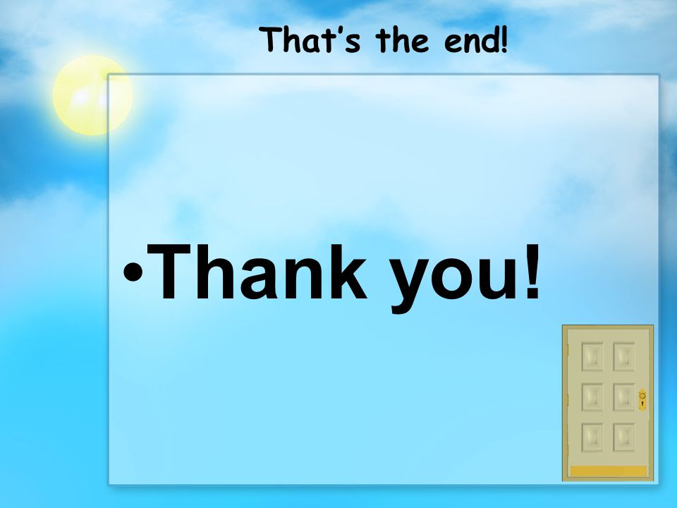 That's the end! Thank you!