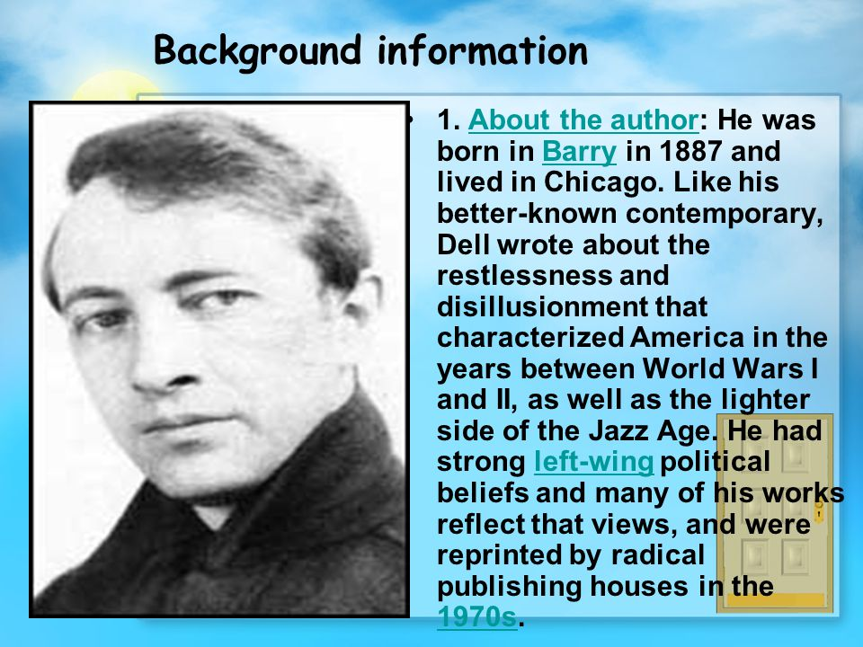 Background information 1. About the author: He was born in Barry in 1887 and lived in Chicago. Like his better-known contemporary, Dell wrote about th
