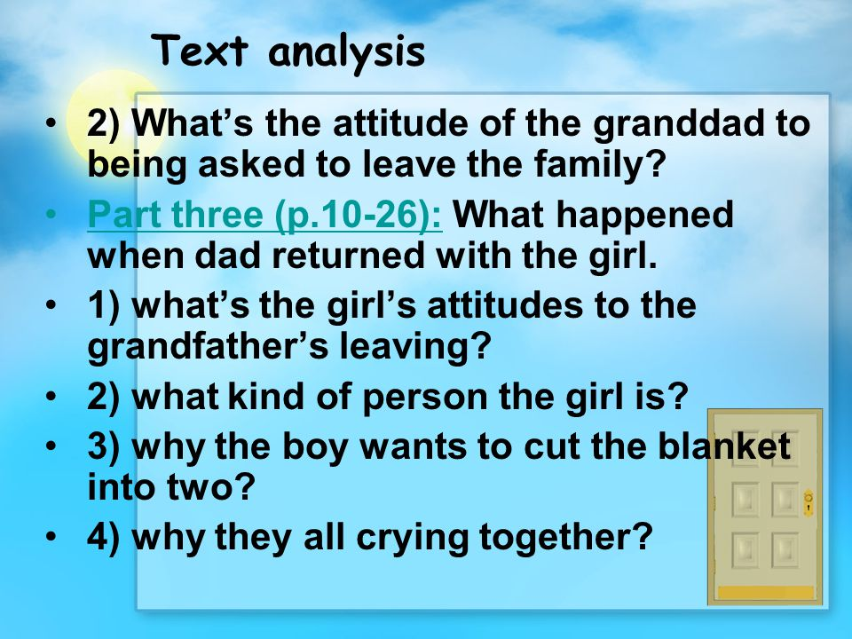 Text analysis 2) What's the attitude of the granddad to being asked to leave the family? Part three (p.10-26): What happened when dad returned with th
