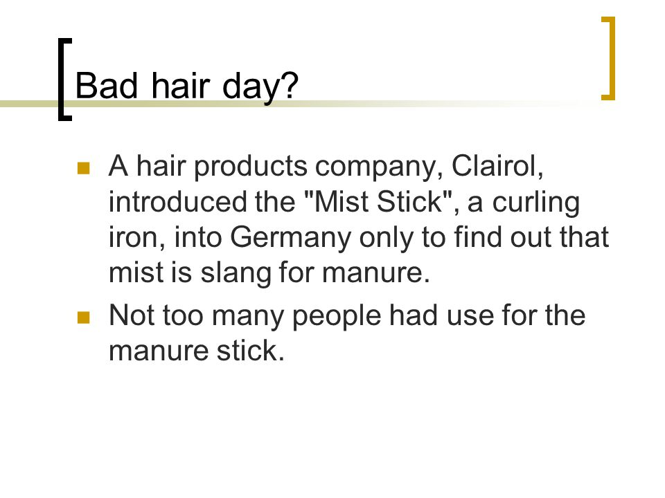 Bad hair day? A hair products company, Clairol, introduced the