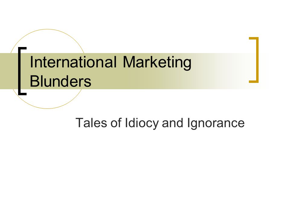 International Marketing Blunders Tales of Idiocy and Ignorance