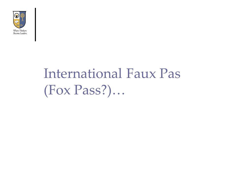 International Faux Pas (Fox Pass?)…