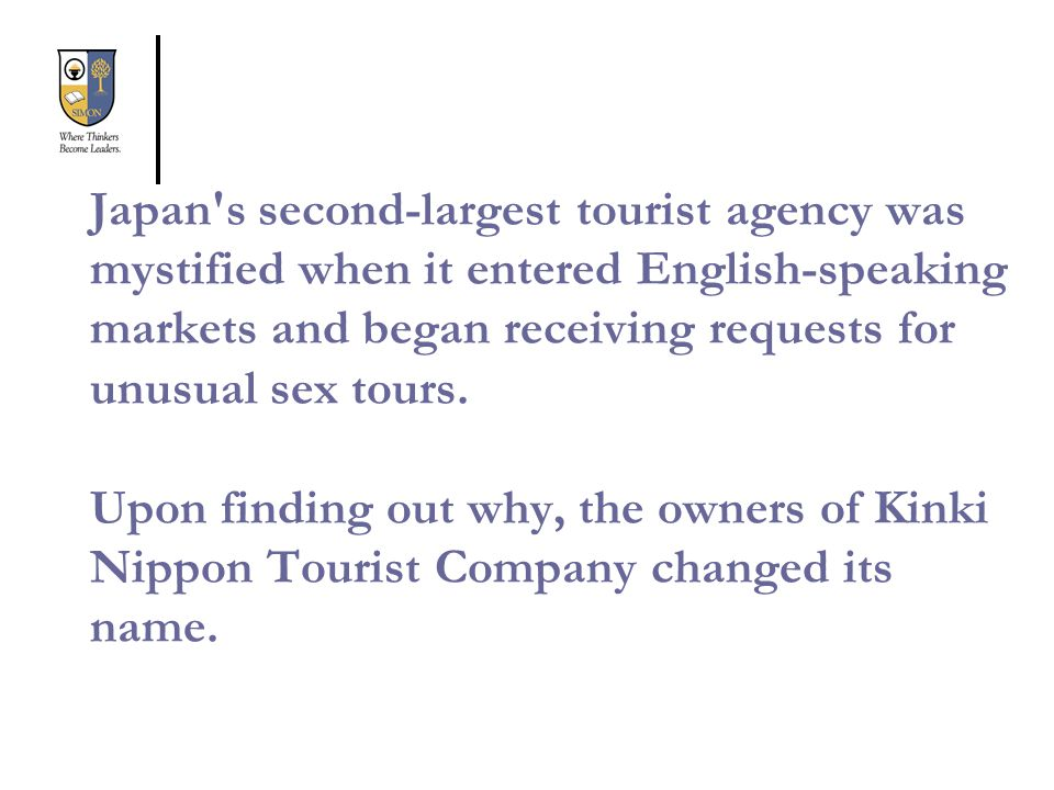 Japan's second-largest tourist agency was mystified when it entered English-speaking markets and began receiving requests for unusual sex tours. Upon