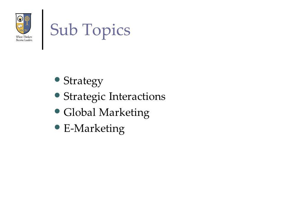 Sub Topics Strategy Strategic Interactions Global Marketing E-Marketing