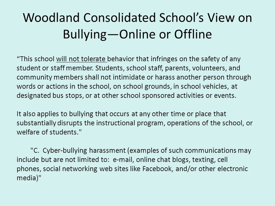 """Woodland Consolidated School's View on Bullying—Online or Offline """"This school will not tolerate behavior that infringes on the safety of any student"""