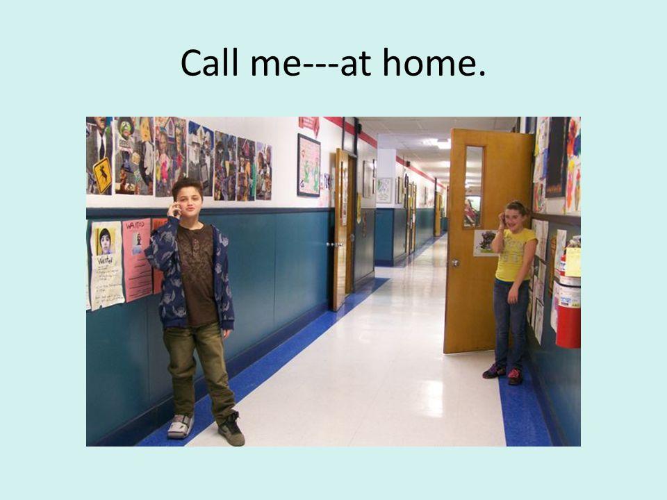 Call me---at home.