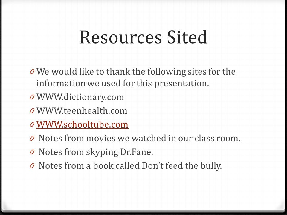Resources Sited 0 We would like to thank the following sites for the information we used for this presentation.