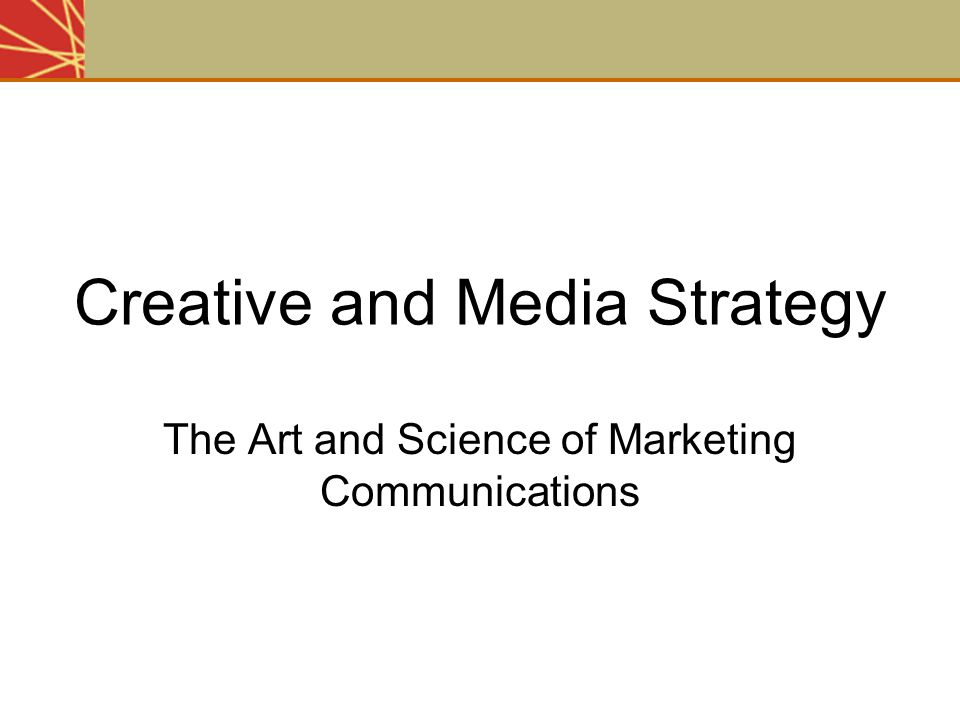 Creative and Media Strategy The Art and Science of Marketing Communications
