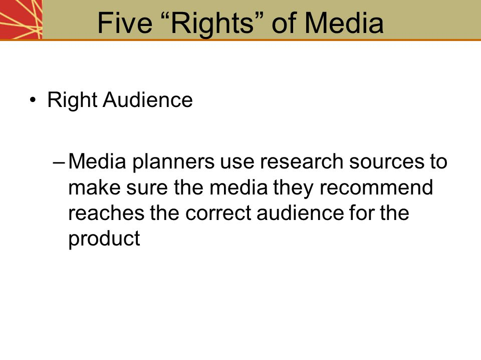 """Right Audience –Media planners use research sources to make sure the media they recommend reaches the correct audience for the product Five """"Rights"""" o"""
