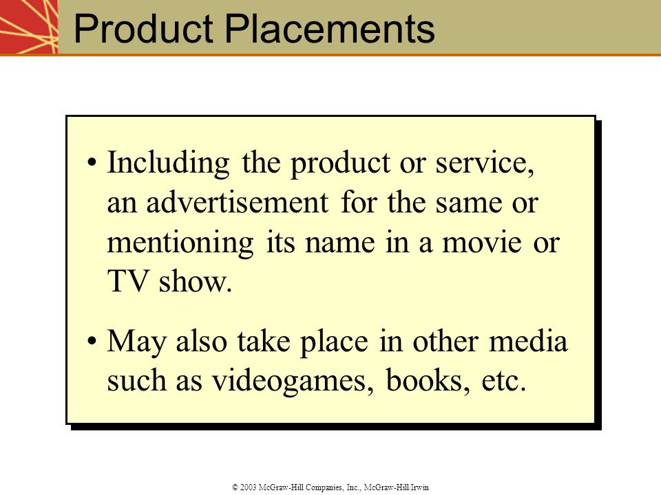 Product Placements © 2003 McGraw-Hill Companies, Inc., McGraw-Hill/Irwin Including the product or service, an advertisement for the same or mentioning