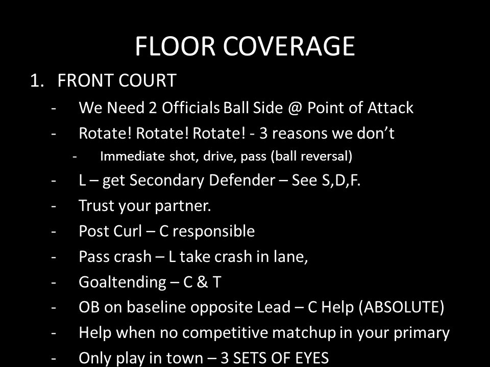 FLOOR COVERAGE 1.FRONT COURT -We Need 2 Officials Ball Side @ Point of Attack -Rotate.