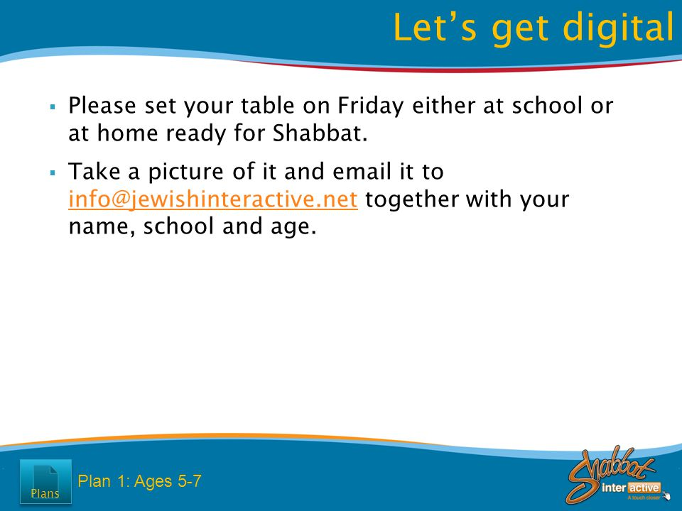  Please set your table on Friday either at school or at home ready for Shabbat.