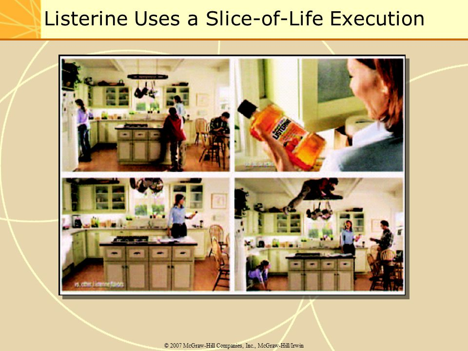 Listerine Uses a Slice-of-Life Execution © 2007 McGraw-Hill Companies, Inc., McGraw-Hill/Irwin