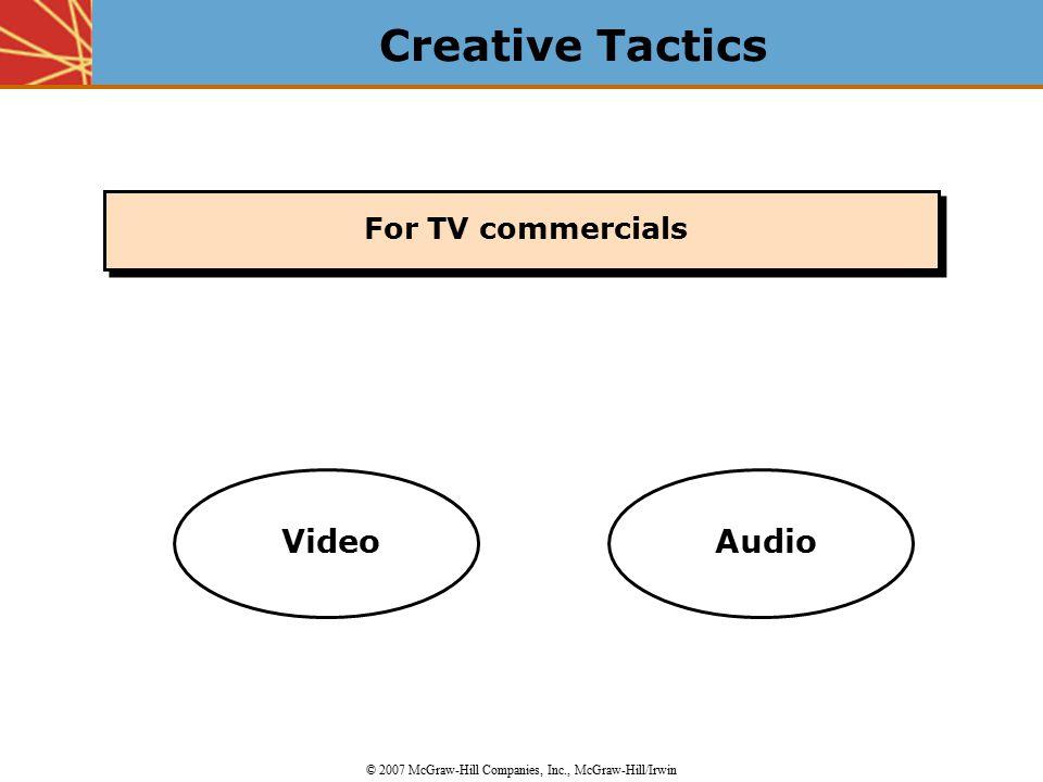 Creative Tactics © 2007 McGraw-Hill Companies, Inc., McGraw-Hill/Irwin For TV commercials VideoAudio