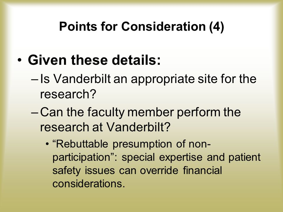 Points for Consideration (4) Given these details: –Is Vanderbilt an appropriate site for the research.