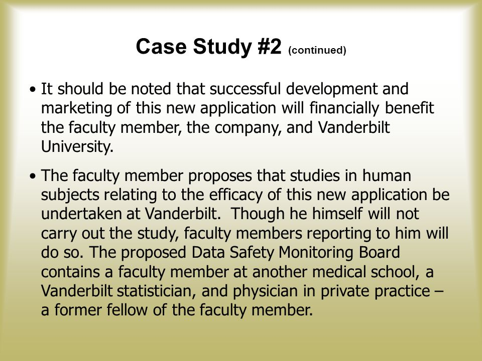 Case Study #2 (continued) It should be noted that successful development and marketing of this new application will financially benefit the faculty member, the company, and Vanderbilt University.