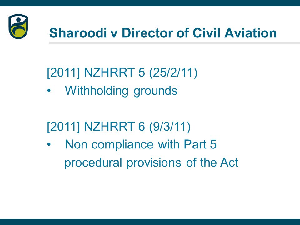 [2011] NZHRRT 5 (25/2/11) Withholding grounds [2011] NZHRRT 6 (9/3/11) Non compliance with Part 5 procedural provisions of the Act Sharoodi v Director of Civil Aviation