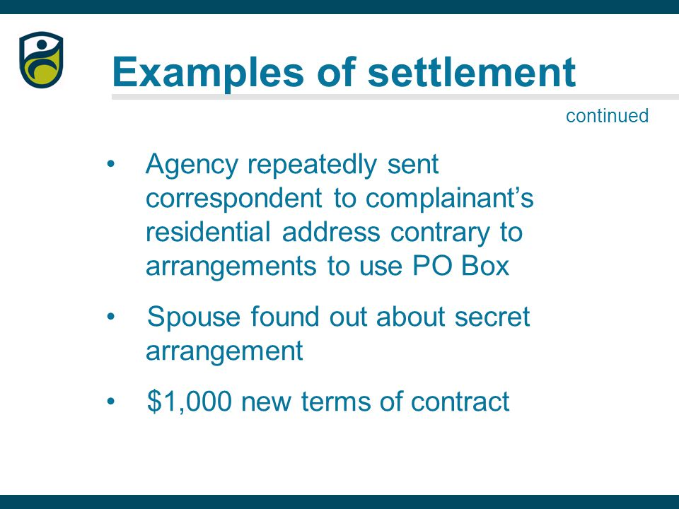 Examples of settlement Agency repeatedly sent correspondent to complainant's residential address contrary to arrangements to use PO Box Spouse found out about secret arrangement $1,000 new terms of contract continued