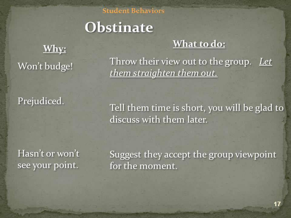 Student Behaviors Obstinate Why: Won't budge. Prejudiced.