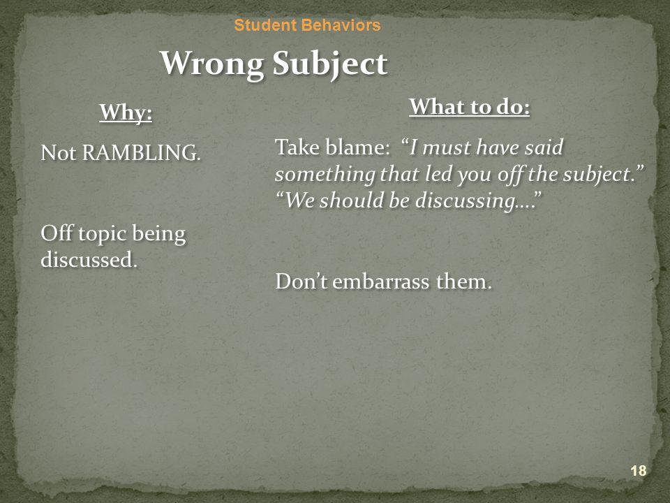Student Behaviors Wrong Subject Why: Not RAMBLING.