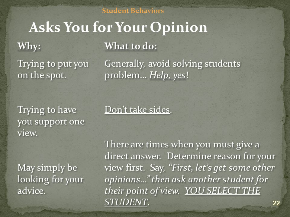 Student Behaviors Asks You for Your Opinion Why: Trying to put you on the spot.