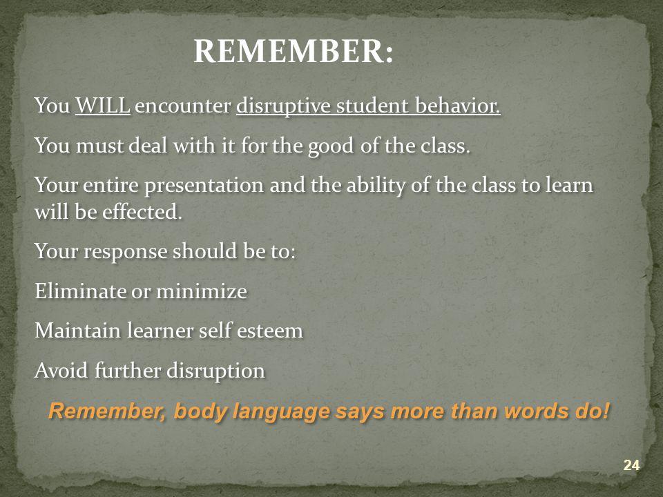 REMEMBER: You WILL encounter disruptive student behavior.