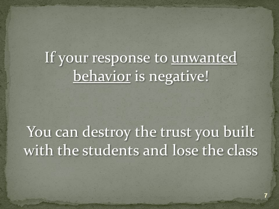 If your response to unwanted behavior is negative.