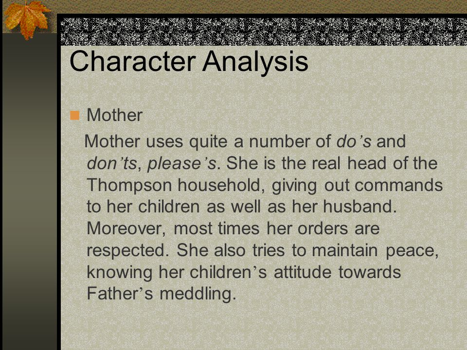 Character Analysis Mother Mother uses quite a number of do ' s and don ' ts, please ' s.