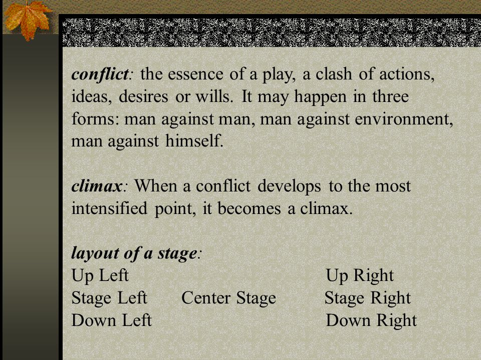 conflict: the essence of a play, a clash of actions, ideas, desires or wills.