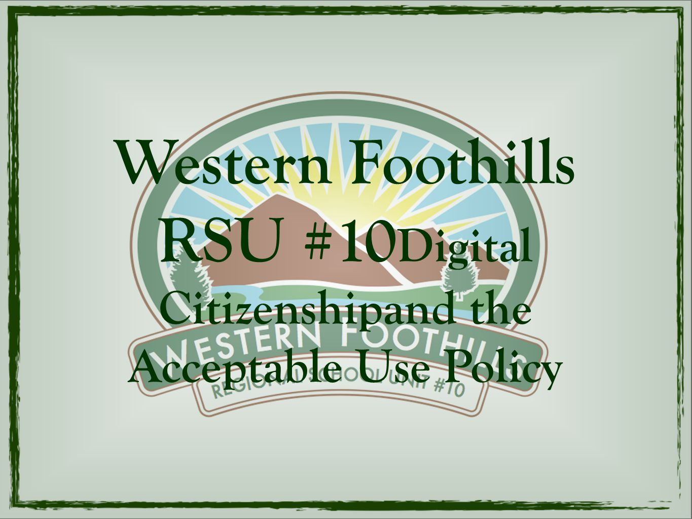 Western Foothills RSU #10 Digital Citizenshipand the Acceptable Use Policy