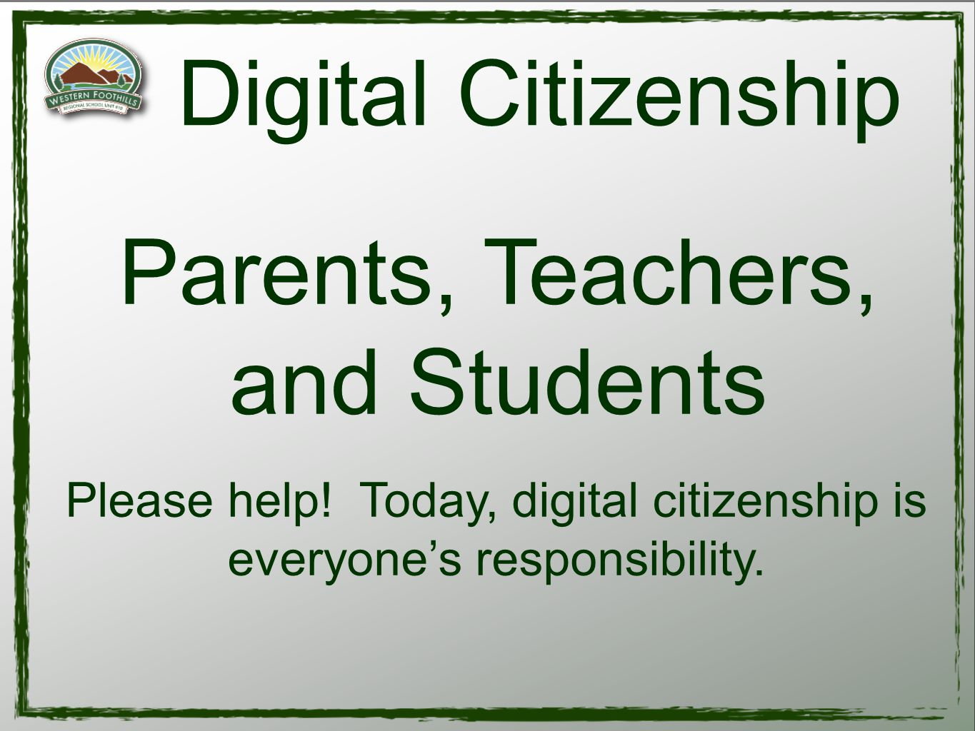 Please help. Today, digital citizenship is everyone's responsibility.