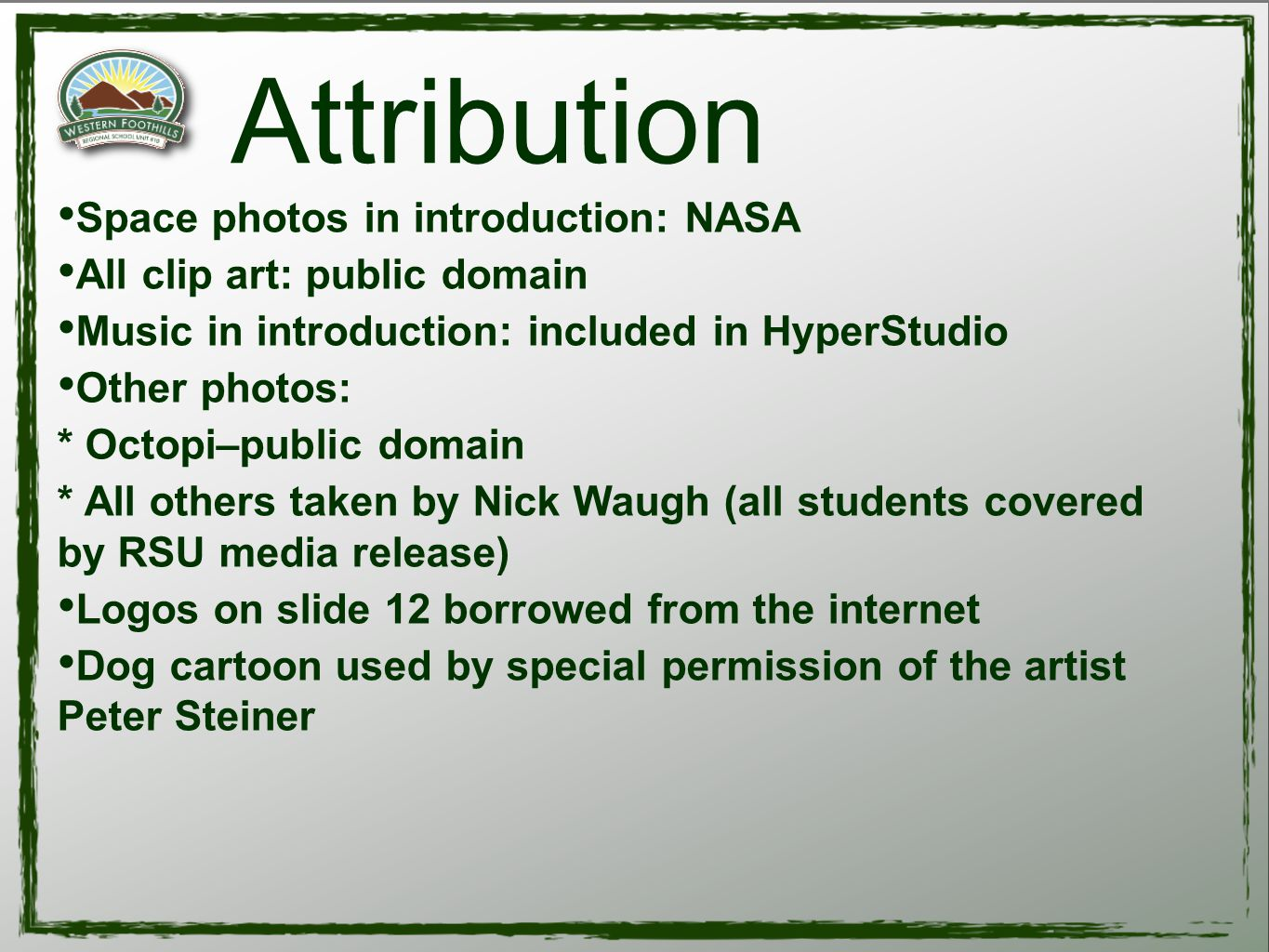 Attribution Space photos in introduction: NASA All clip art: public domain Music in introduction: included in HyperStudio Other photos: * Octopi–public domain * All others taken by Nick Waugh (all students covered by RSU media release) Logos on slide 12 borrowed from the internet Dog cartoon used by special permission of the artist Peter Steiner