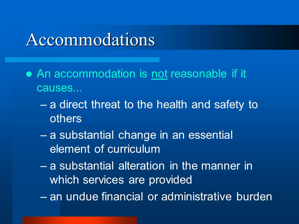 Accommodations An accommodation is not reasonable if it causes...