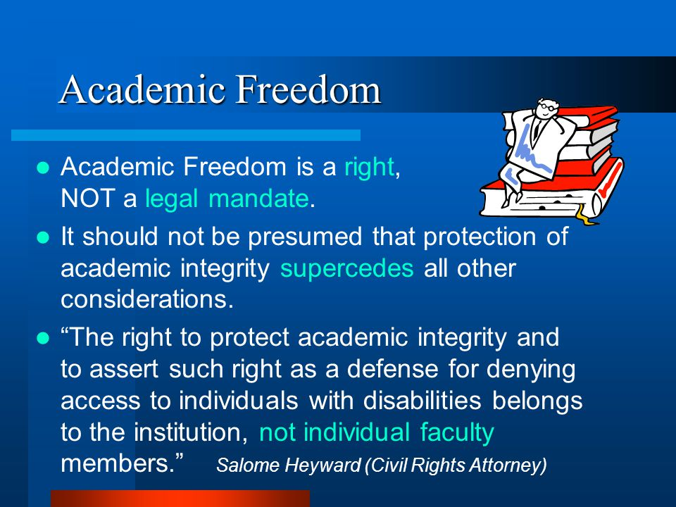 Academic Freedom Academic Freedom is a right, NOT a legal mandate.