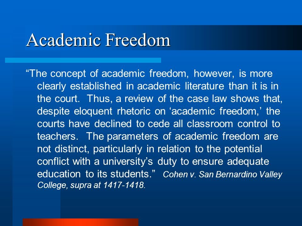 Academic Freedom The concept of academic freedom, however, is more clearly established in academic literature than it is in the court.