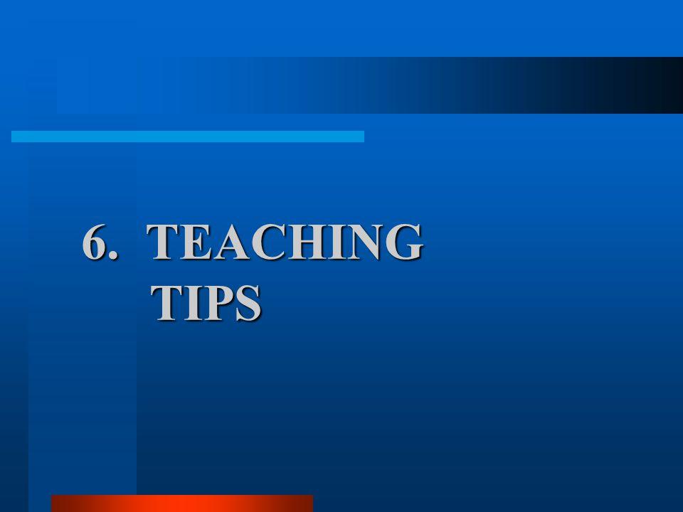 6. TEACHING TIPS