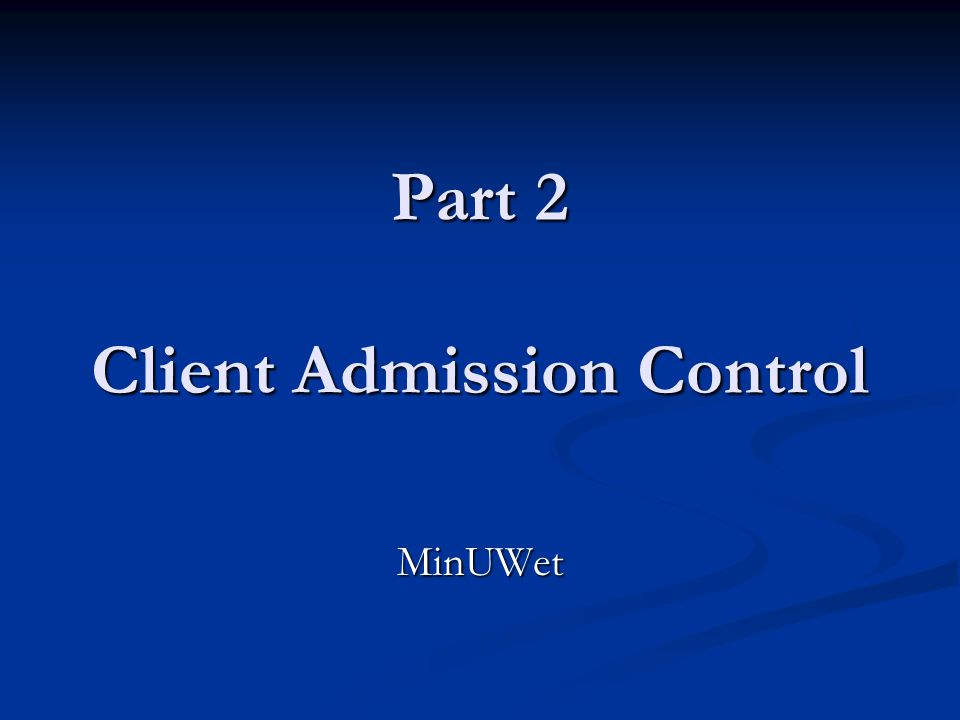 Part 2 Client Admission Control MinUWet