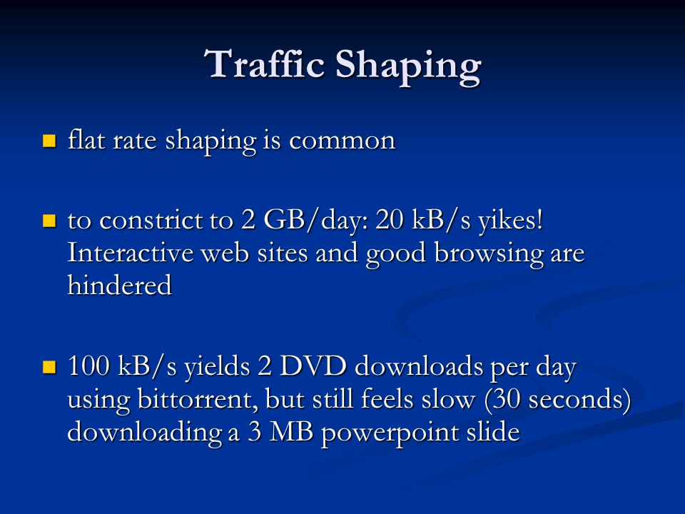 Traffic Shaping flat rate shaping is common flat rate shaping is common to constrict to 2 GB/day: 20 kB/s yikes.