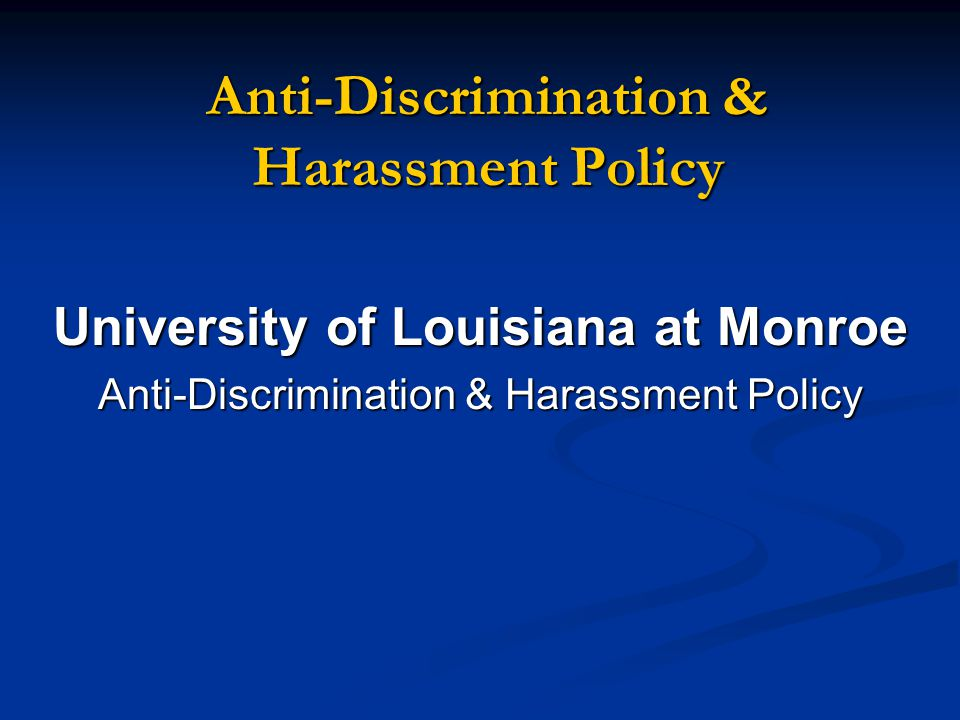 Anti-Discrimination & Harassment Policy University of Louisiana at Monroe Anti-Discrimination & Harassment Policy