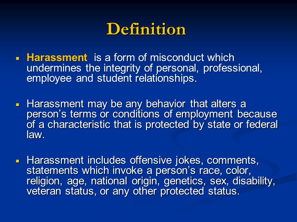  Harassment is a form of misconduct which undermines the integrity of personal, professional, employee and student relationships.