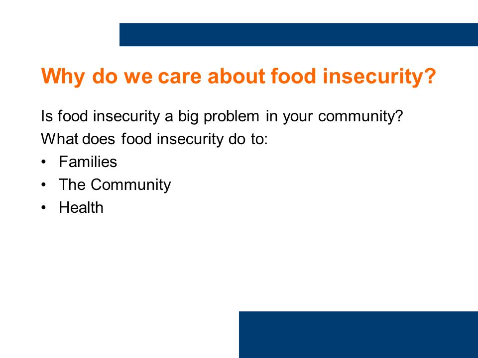 Why do we care about food insecurity. Is food insecurity a big problem in your community.