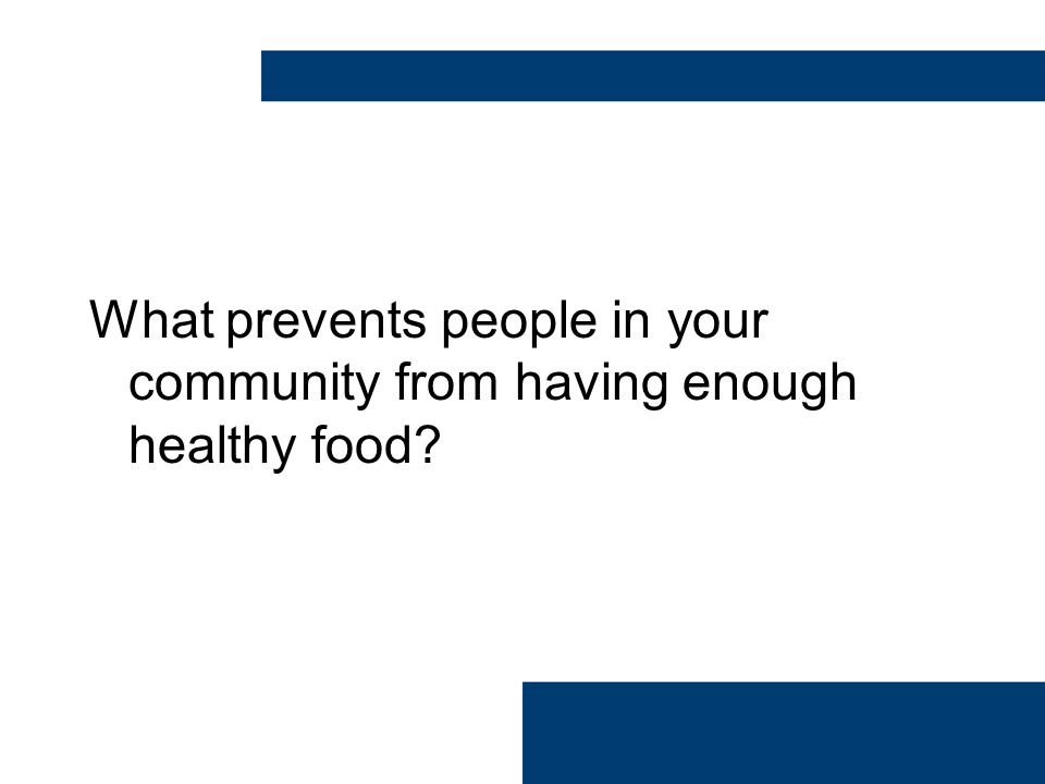 What prevents people in your community from having enough healthy food