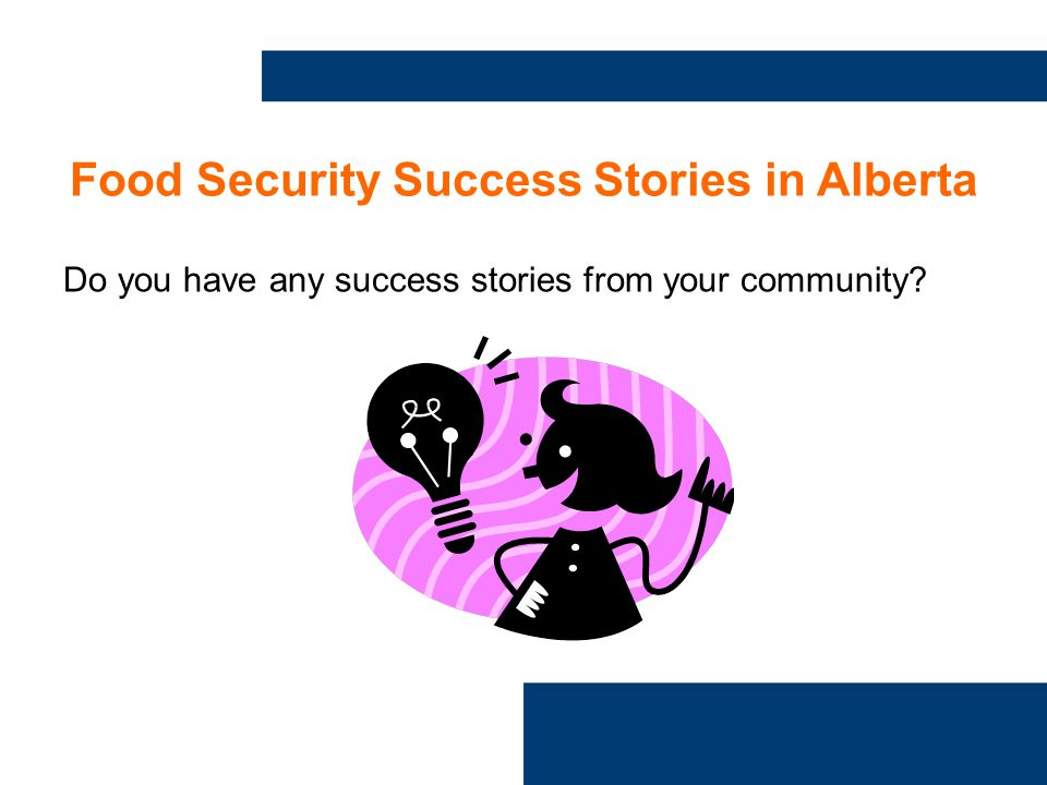 Food Security Success Stories in Alberta Do you have any success stories from your community