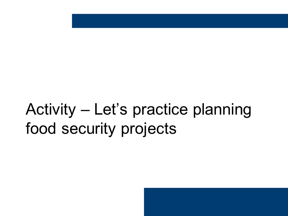 Activity – Let's practice planning food security projects