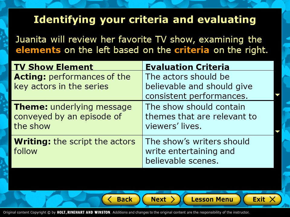 Identifying your criteria and evaluating TV Show ElementEvaluation CriteriaActing: performances of the key actors in the series The actors should be believable and should give consistent performances.