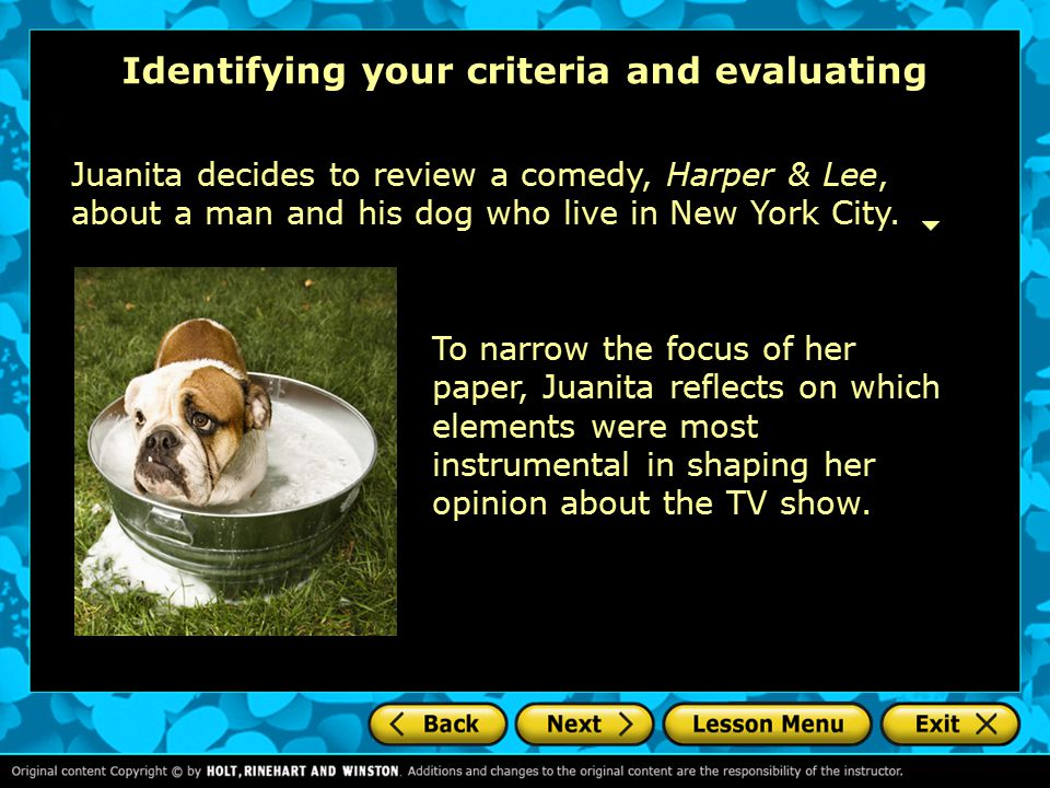 Identifying your criteria and evaluating To narrow the focus of her paper, Juanita reflects on which elements were most instrumental in shaping her opinion about the TV show.