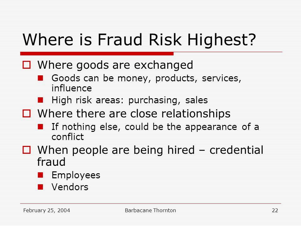 February 25, 2004Barbacane Thornton22 Where is Fraud Risk Highest.