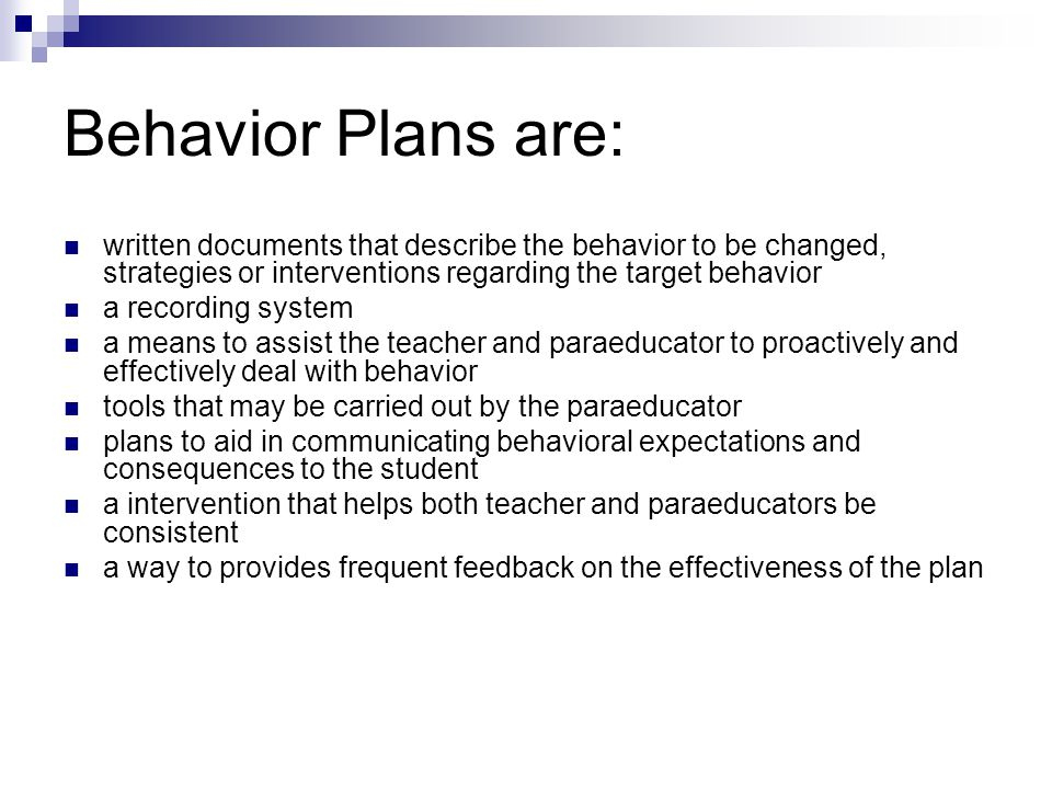 Behavior Plans are: written documents that describe the behavior to be changed, strategies or interventions regarding the target behavior a recording