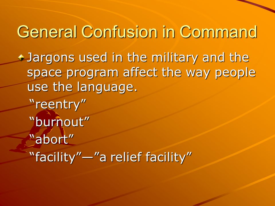General Confusion in Command Jargons used in the military and the space program affect the way people use the language.