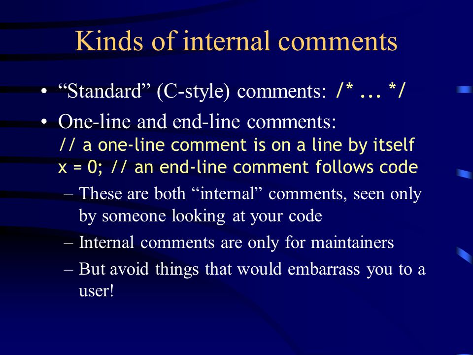 Kinds of internal comments Standard (C-style) comments: /*...